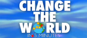 Change The World in 5 Minutes